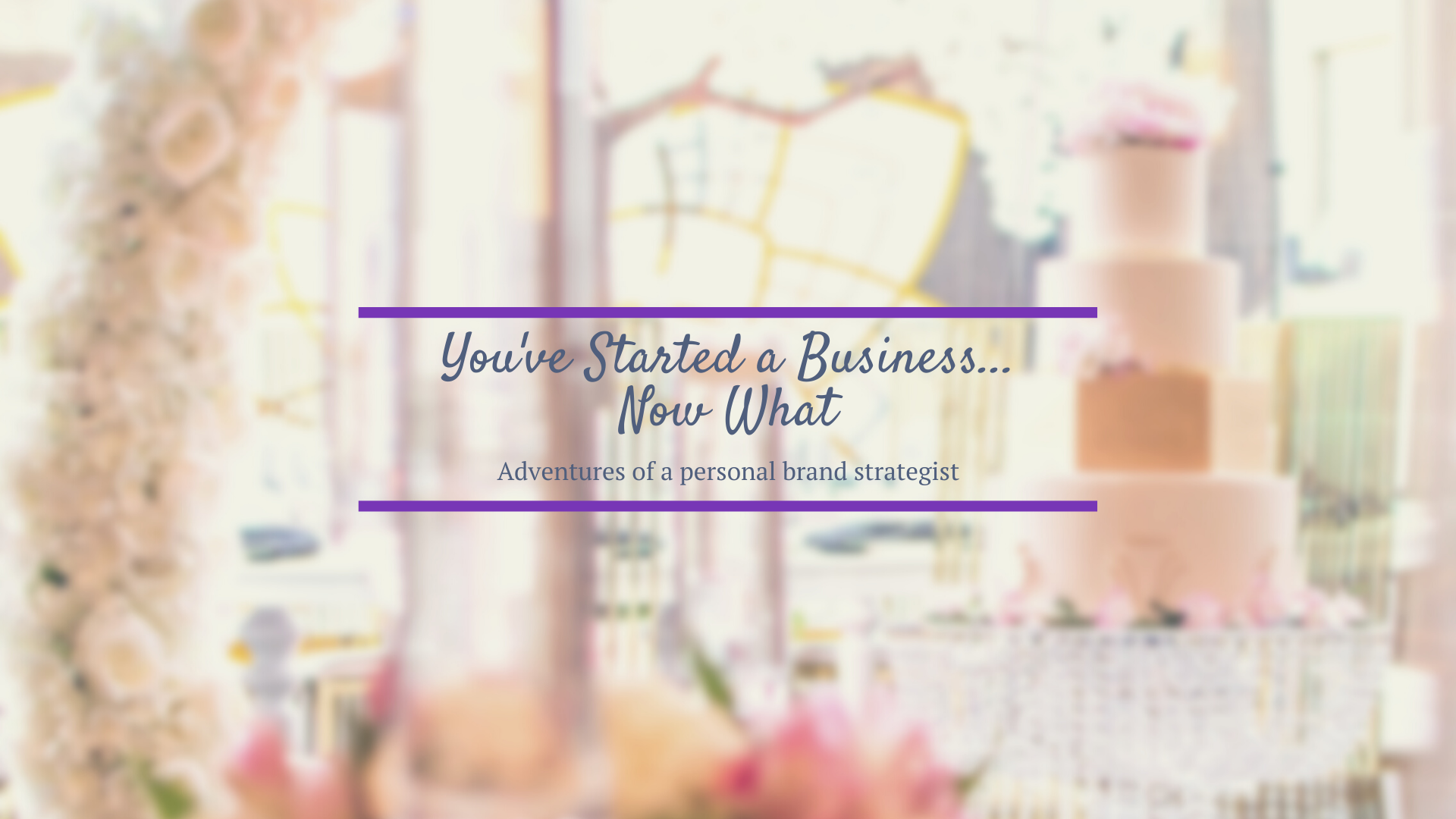 You're Starting a Business...Now What?